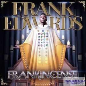 Frank Edwards - Ka Anyi Bulie ft. Don Moen